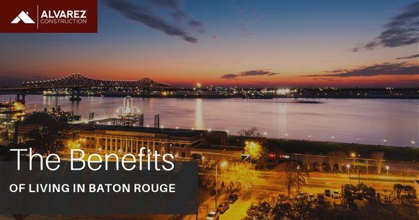 Alvarez Construction Benefits of Baton Rouge