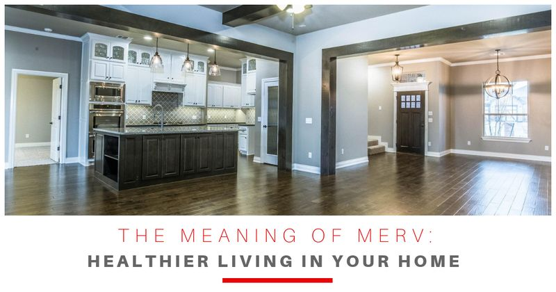 The Meaning of MERV: Healthier Living in Your Home